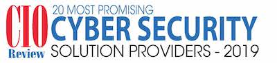 CIO Review 2019 Top 20 Most Promising Cyber Security Solution Providers