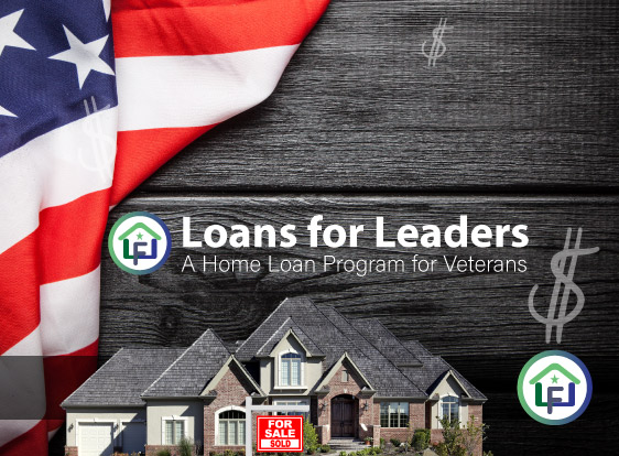 Loans for Leaders, a mortgage program for Veterans and Active Duty Service Members.