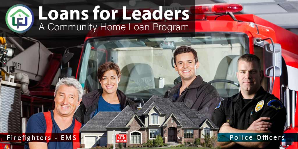 Loans for Leaders, a mortgage program for Firefighters, EMS and Police.