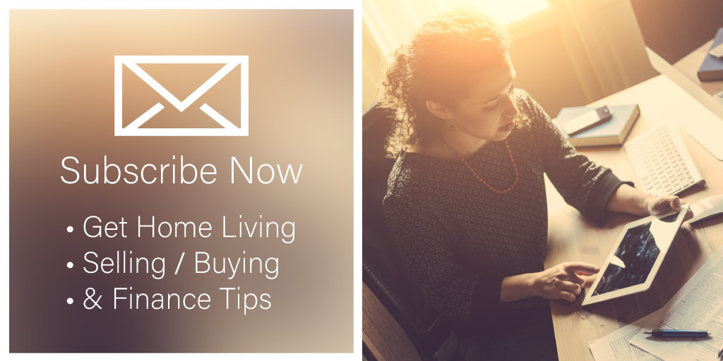 Subscribe Now - Get Home Living, Selling / Buying, & Finance Tips