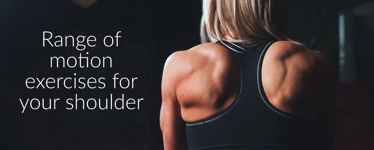 Range of motion exercises for your shoulder