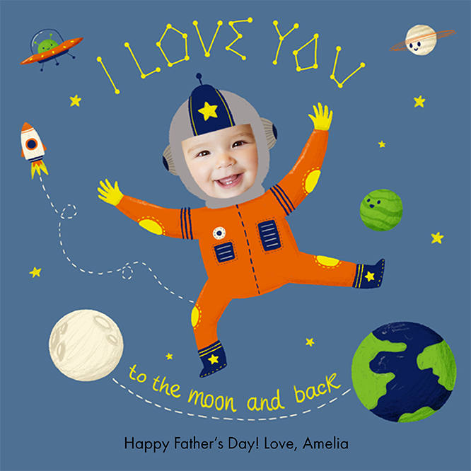 "Personalized Father's Day eCard, featuring a child named Amelia dressed in an orange astronaut suit against a blue/gray background with planets and stars. The card reads ""I love you to the moon and back. Happy Father's Day."" The card is illustrated except for Amelia's face which is an actual, cropped photo of her face"