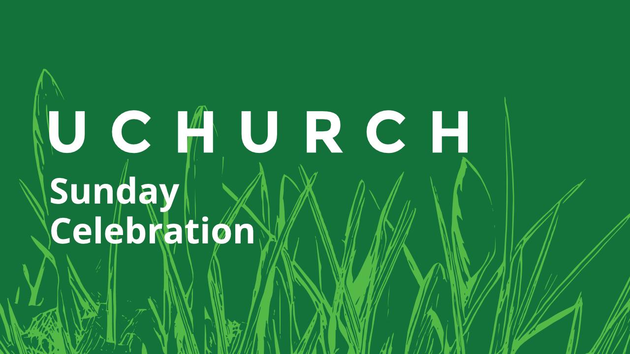 UChurch Sunday Celebration March 22nd at 11AM