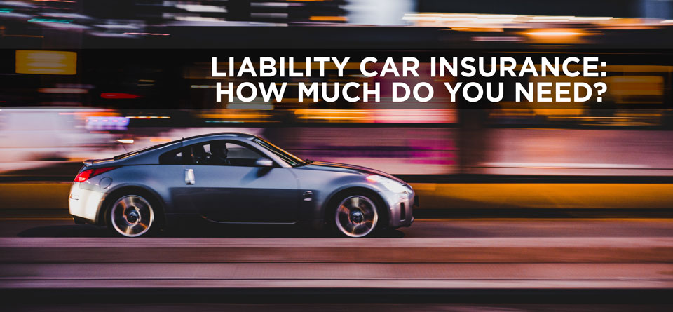 Liability Car Insurance: How Much Do You Need?