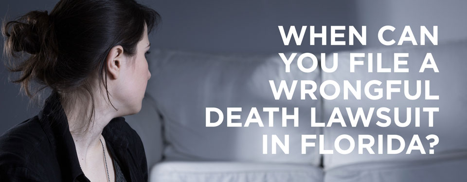 When can you file a wrongful death lawsuit?