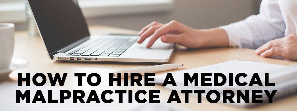 How to Hire a Medical Malpractice Attorney