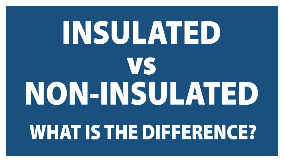Insulated VS Non-Insulated