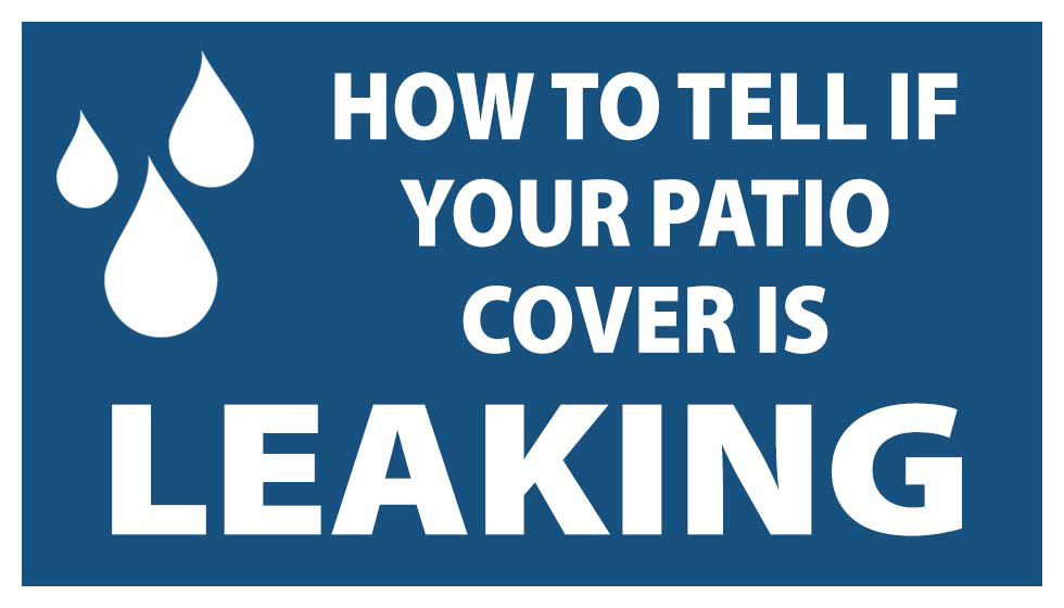 How to tell if your patio cover is leaking