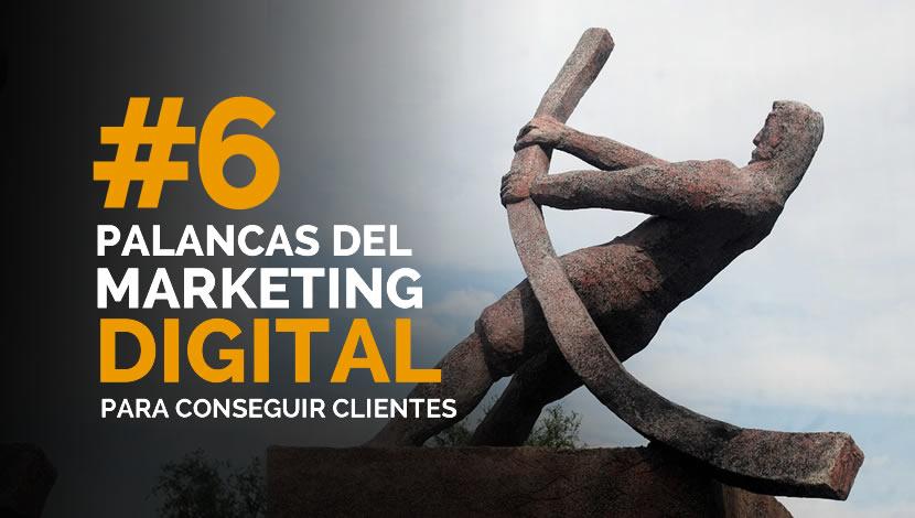Las 6 palancas del marketing digital para conseguir clientes.