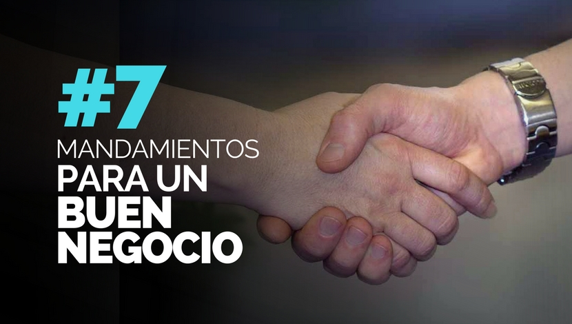 7 Mandamientos para un Buen Negocio