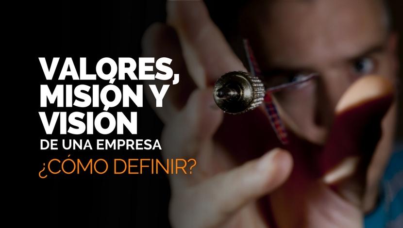 Valores, Misión y Visión de una Empresa ¿Cómo Definir?