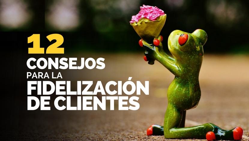#12 Consejos para la Fidelización de Clientes