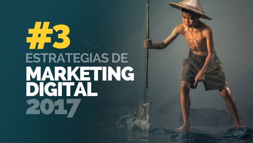 3 Estrategias Efectivas de Marketing Digital para 2017