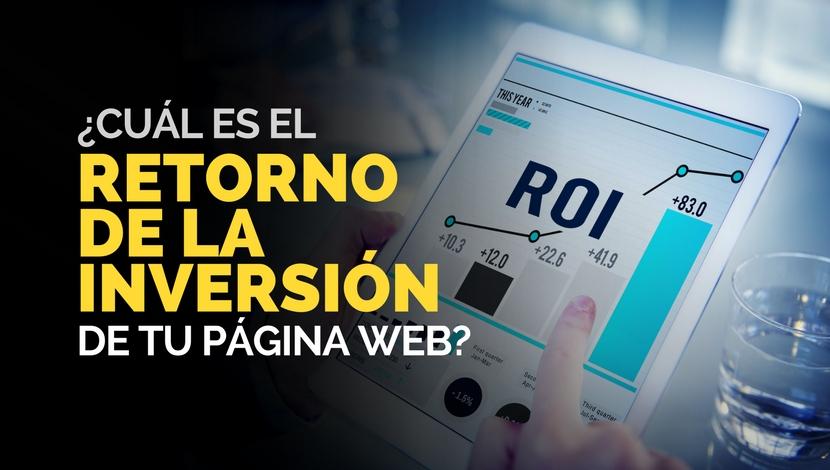 ¿Cuál es el Retorno de la Inversión de tu Página Web?