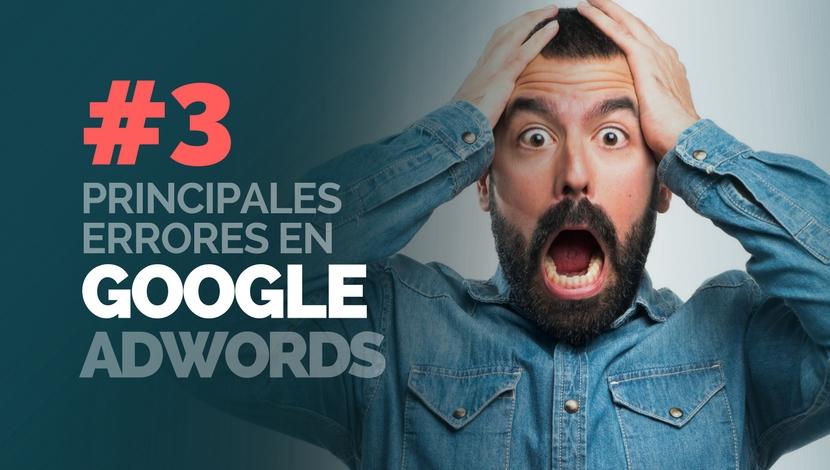 3 Errores que Empresas Cometen en Google AdWords