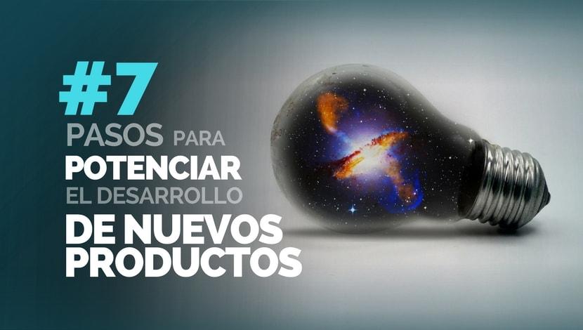 07 Pasos para Potenciar el Desarrollo de Nuevos Productos