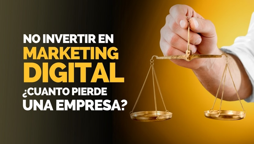 ¿Cuánto pierde una empresa al no invertir en marketing digital?