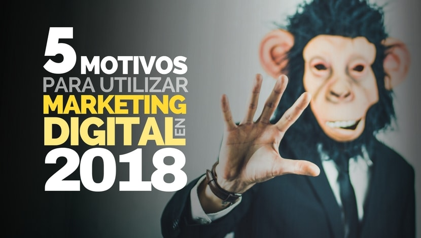 5 Motivos para Utilizar Marketing Digital en 2018