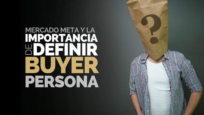 Mercado Meta y la Importancia de Definir el Buyer Persona
