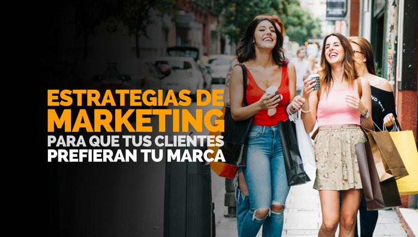 Estrategias de marketing para que tus clientes prefieran tu marca