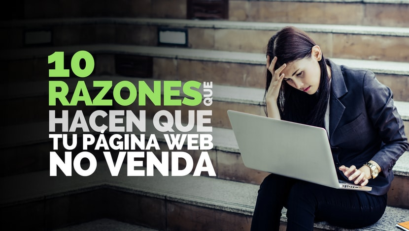 10 Razones que Hacen que tu Página Web no Venda