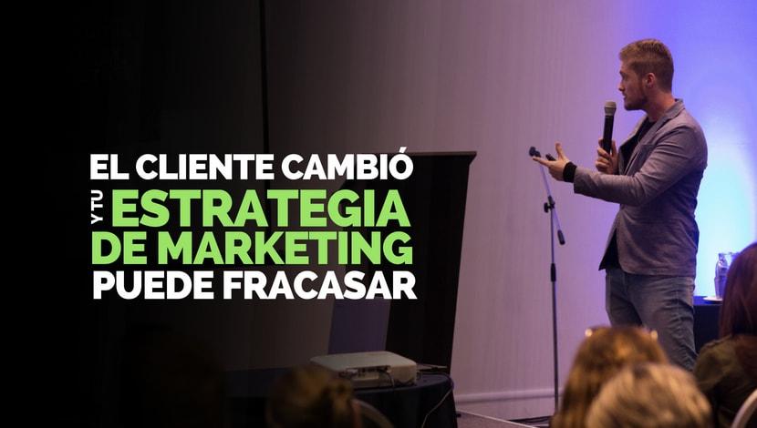 El Cliente Cambió y tu Estrategia de Marketing Puede Fracasar