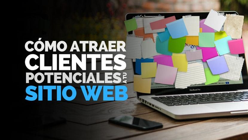 Cómo atraer Clientes Potenciales a tu Sitio Web