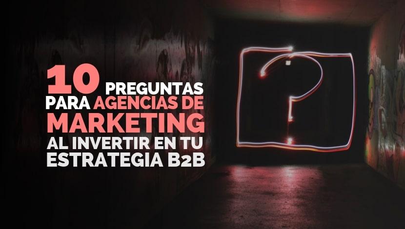 10 Preguntas para Elegir a la Agencia de Marketing Digital ideal