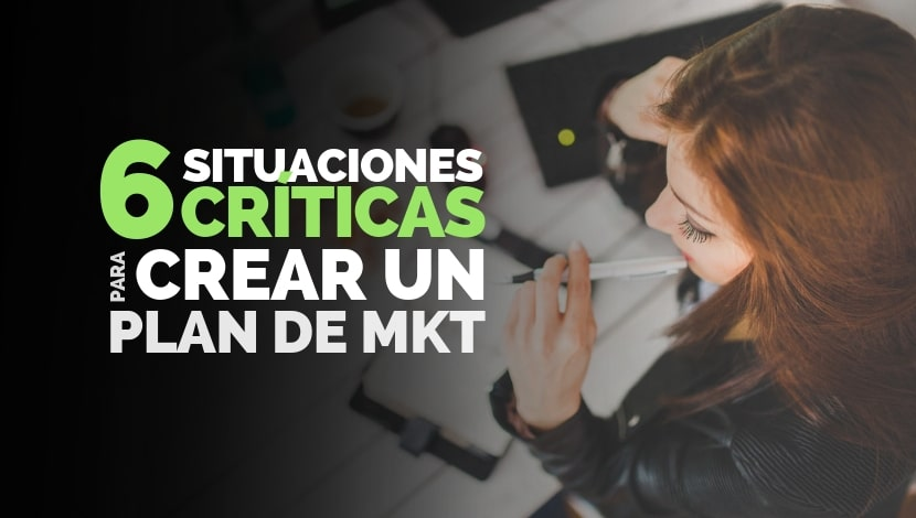 6 Situaciones Críticas para crear un Plan de Marketing