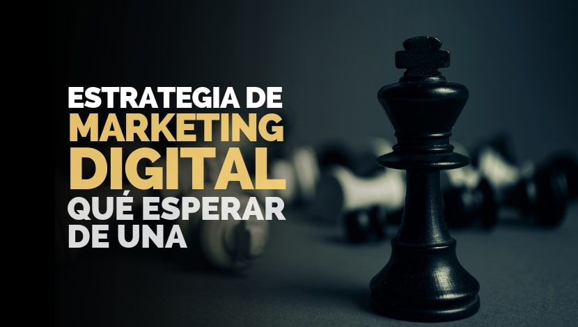 Estrategia de Marketing Digital: ¿Qué esperar de una?