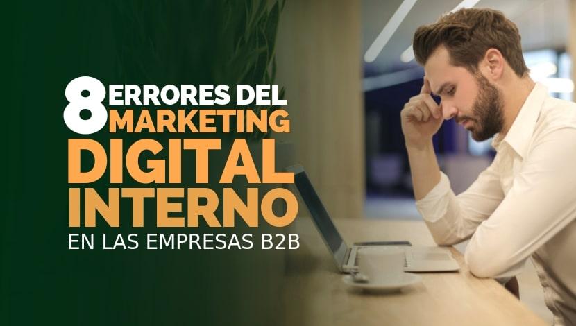 8 Errores del Marketing Digital Interno en las empresas B2B