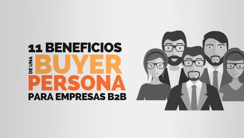 Buyer Persona: Lo que no sabías + 11 Beneficios para empresas B2B
