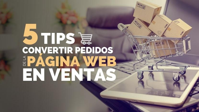 Cómo Convertir Pedidos de la Página web en Ventas: 5 Tips Prácticos