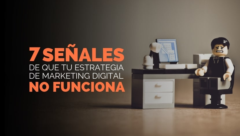 7 Señales De Que Tu Estrategia De Marketing Digital No Funciona