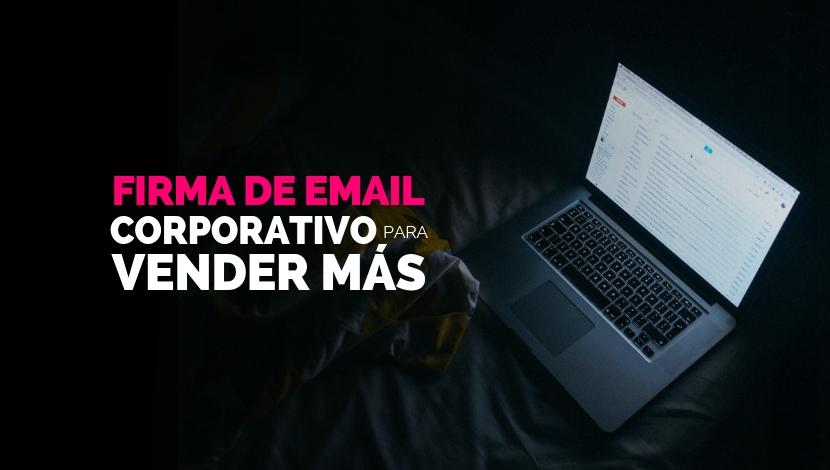 Cómo Hacer Una Firma De Email Corporativo Para Vender Más
