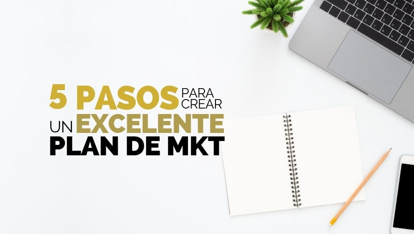 5 Pasos para Crear un Excelente Plan de Marketing sin margen de error