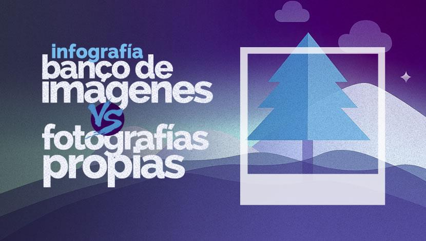 Infografía: Banco de Imágenes vs Imágenes Propias, ¿cuál es mejor?