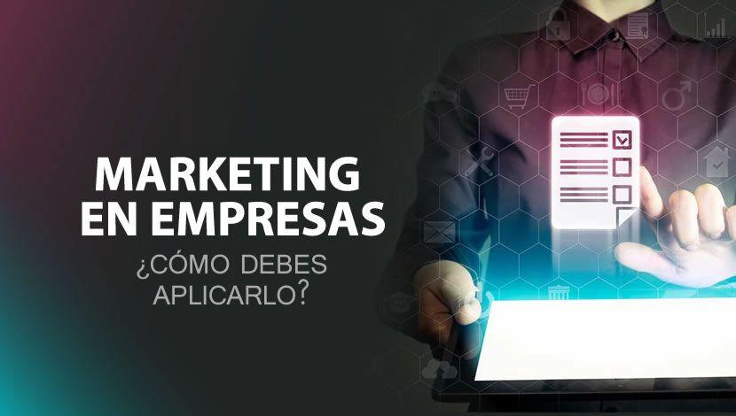 Marketing en Empresas: ¿cómo debes aplicarlo?