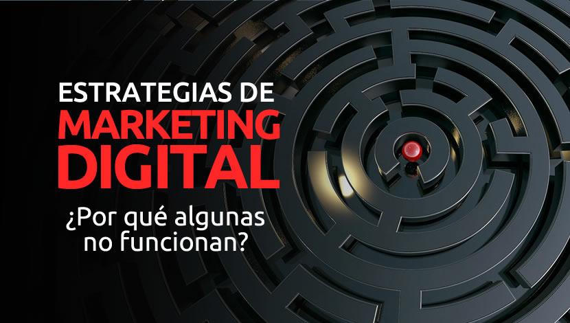 Estrategias de Marketing Digital: ¿Por qué algunas no funcionan?