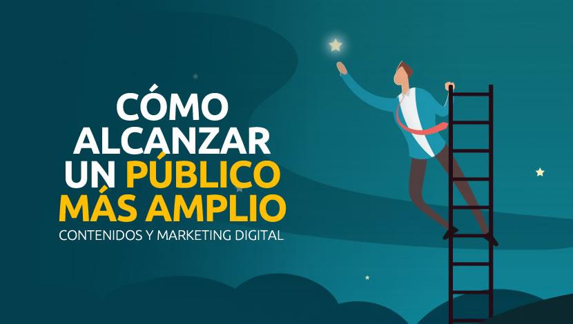 Contenidos y Marketing Digital: Cómo alcanzar a un publico más amplio