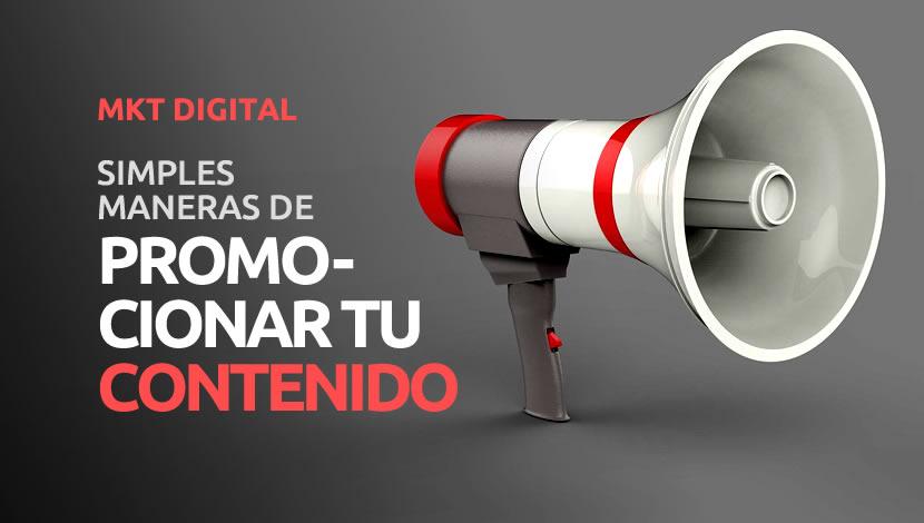 Marketing digital: Maneras simples de promocionar contenido