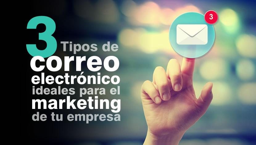 3 Tipos de Correo Electrónico ideales para el Marketing de tu Empresa