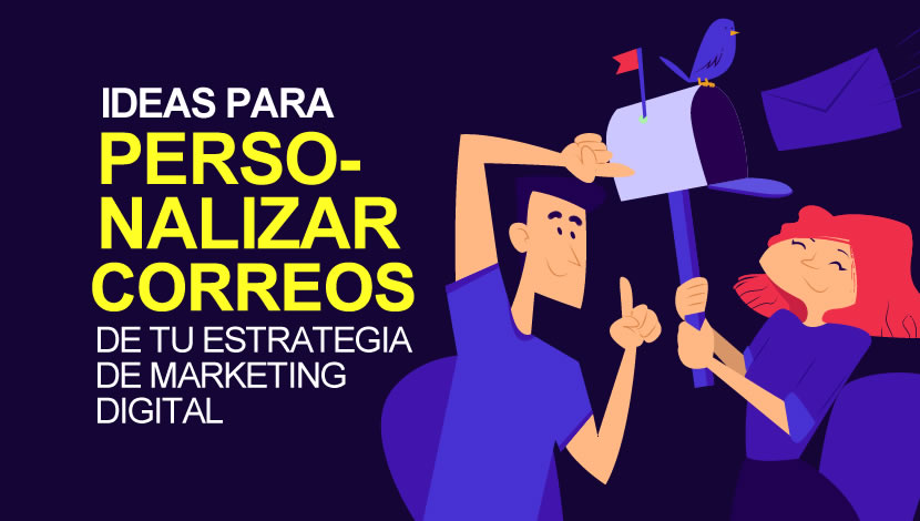 Ideas para personalizar los Correos de tu estrategia de Marketing Digital