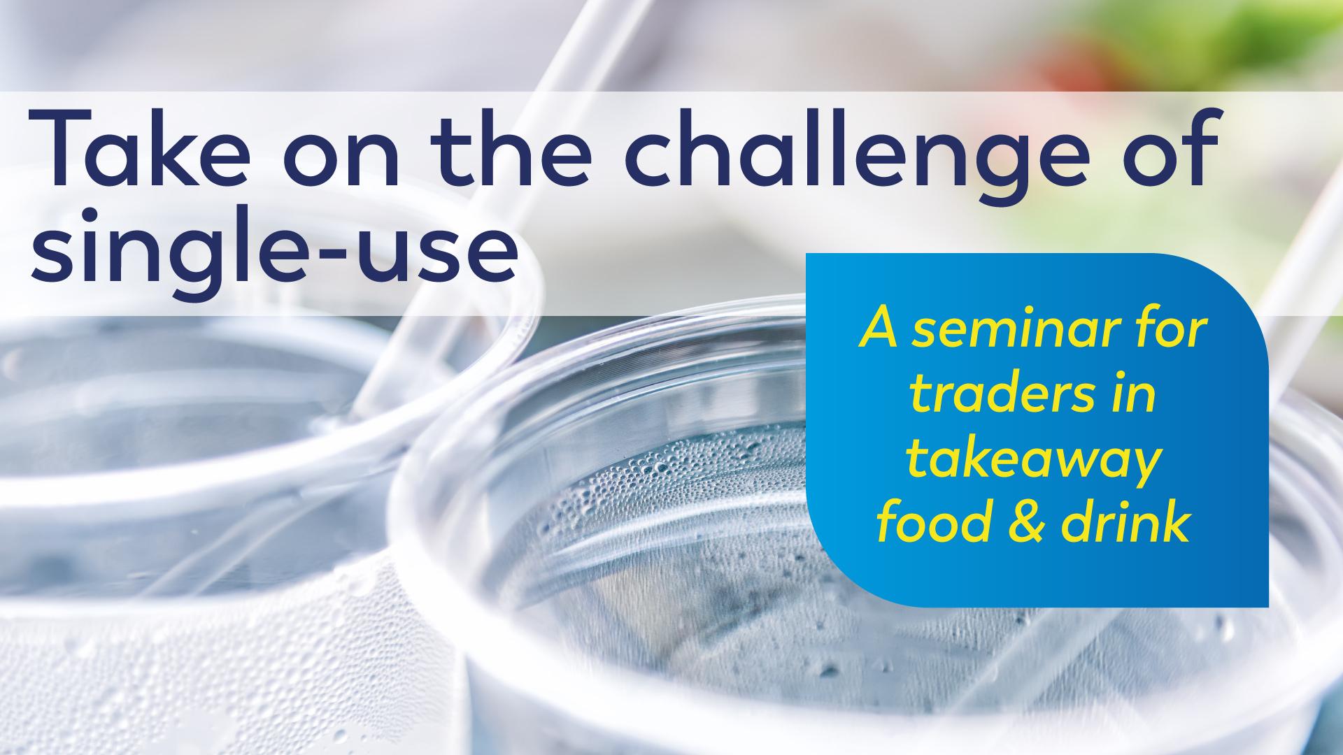 Take on the challenge of single use plastics - seminar