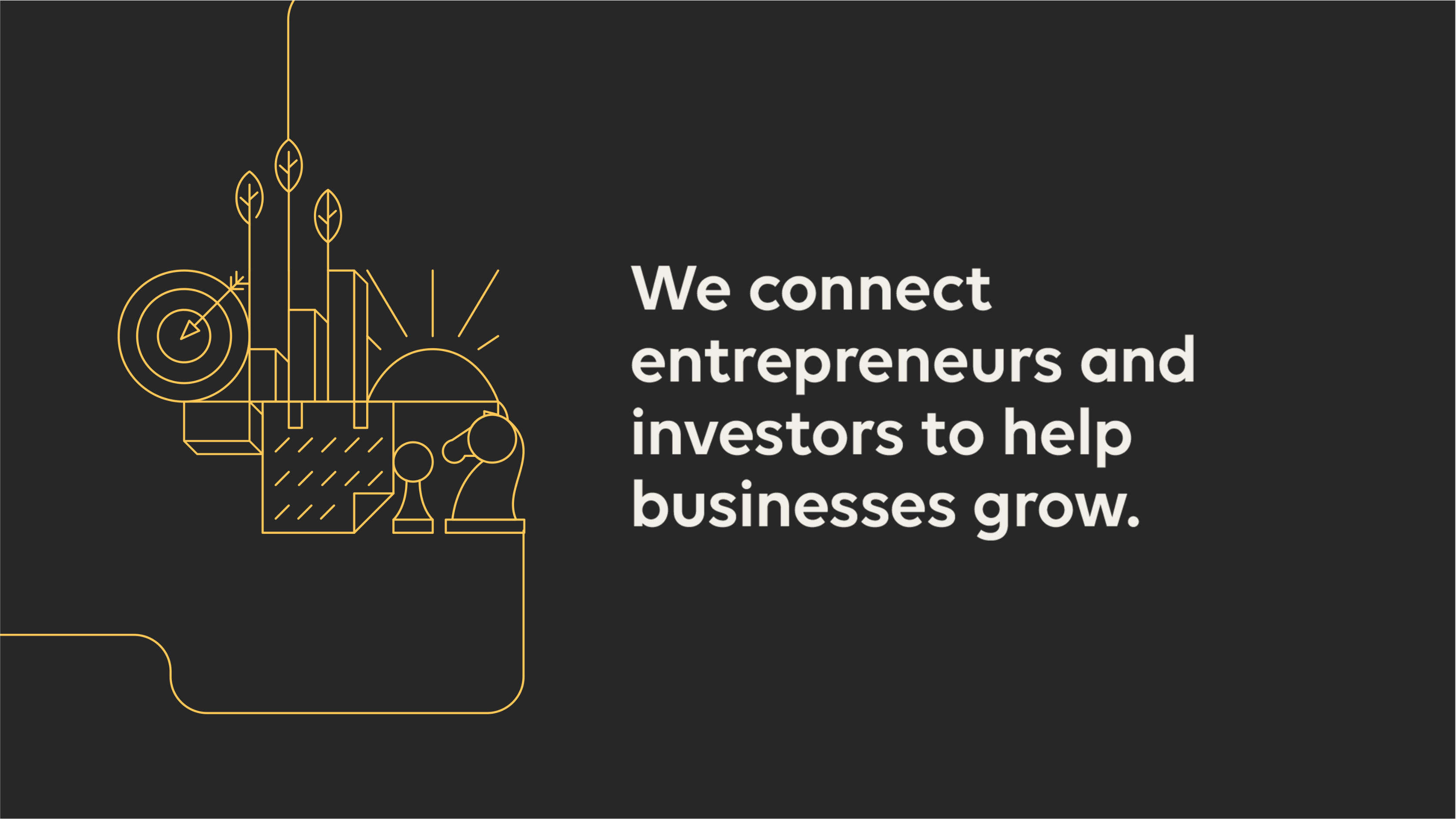Headline saying We connect entrepreneurs and investors to help businesses grow.
