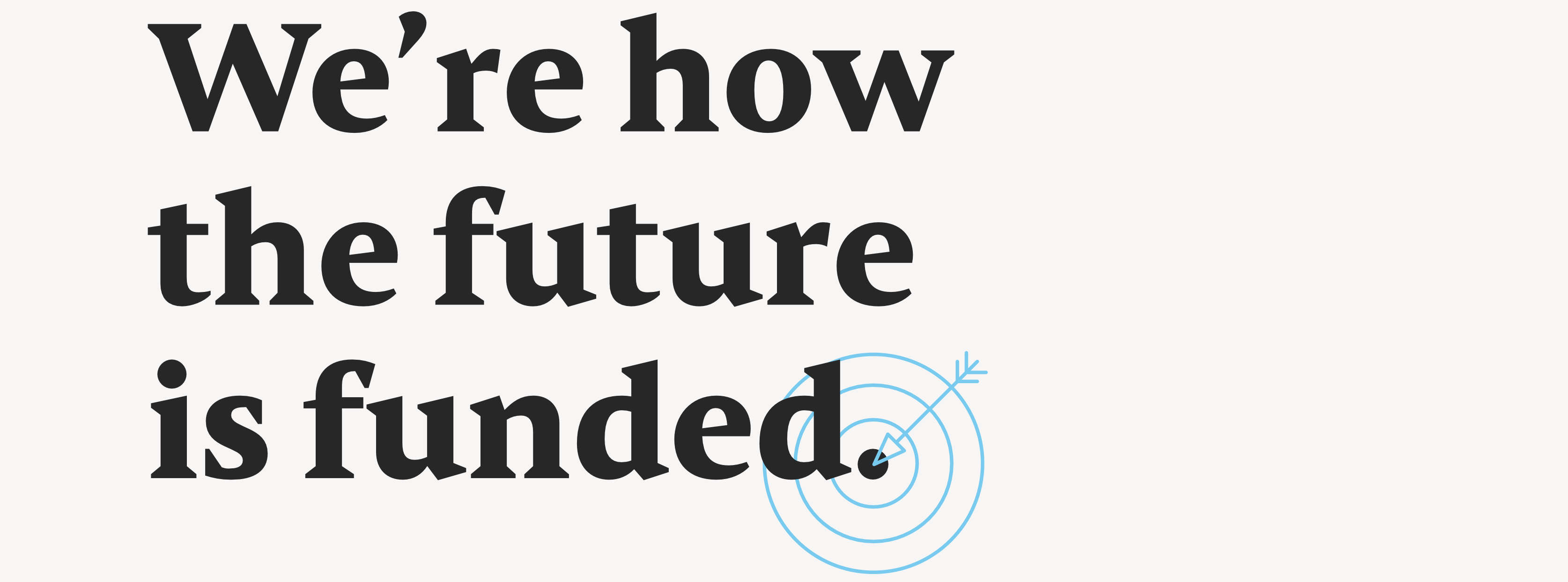 Headline saying We're how the future is funded.