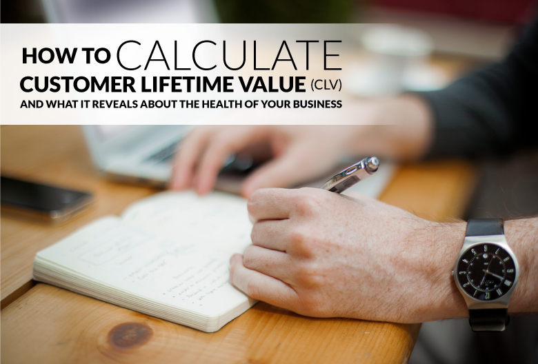 How to Calculate Customer Lifetime Value (CLV) and What It