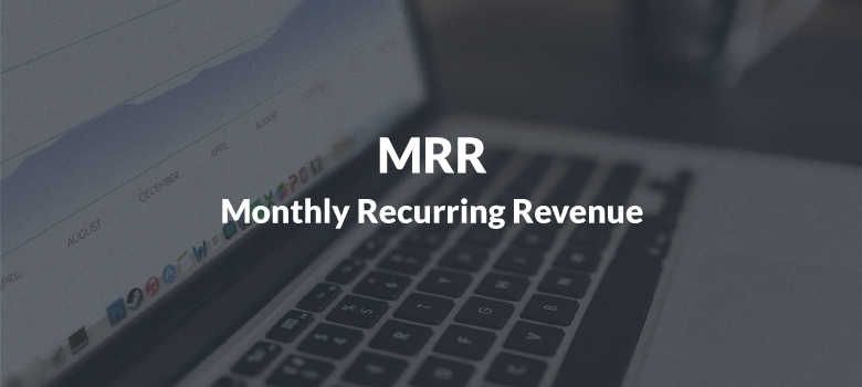 Monthly Recurring Revenue (MRR)