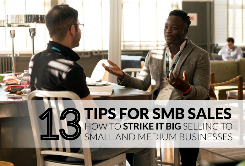 13 Tips for SMB Sales: How to Strike It Big Selling to Small