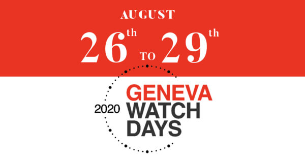 Geneva Watch Days: The Event Is Re-Scheduled to August 26th - 29th